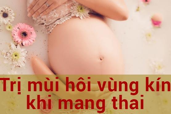 9 cách chữa mùi hôi vùng kín khi mang thai chị em nên biết